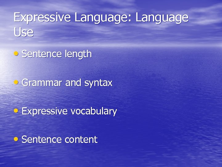 Expressive Language: Language Use • Sentence length • Grammar and syntax • Expressive vocabulary