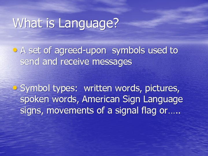 What is Language? • A set of agreed-upon symbols used to send and receive
