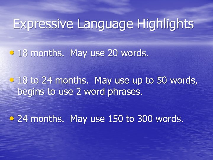 Expressive Language Highlights • 18 months. May use 20 words. • 18 to 24