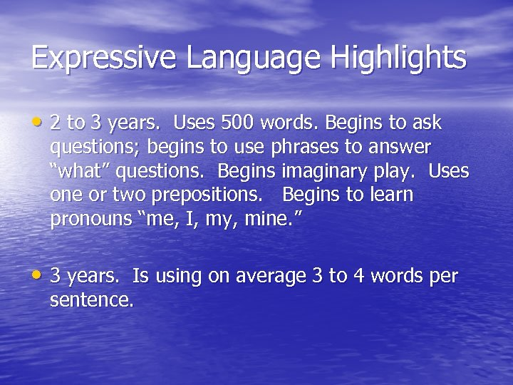Expressive Language Highlights • 2 to 3 years. Uses 500 words. Begins to ask