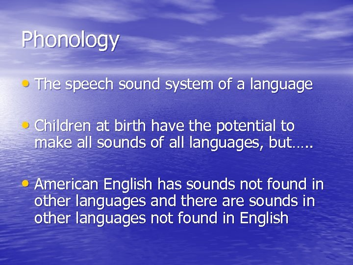 Phonology • The speech sound system of a language • Children at birth have