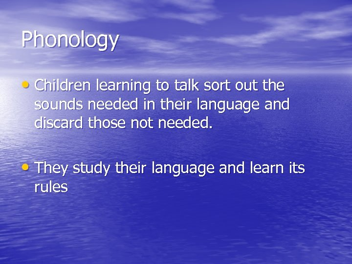 Phonology • Children learning to talk sort out the sounds needed in their language