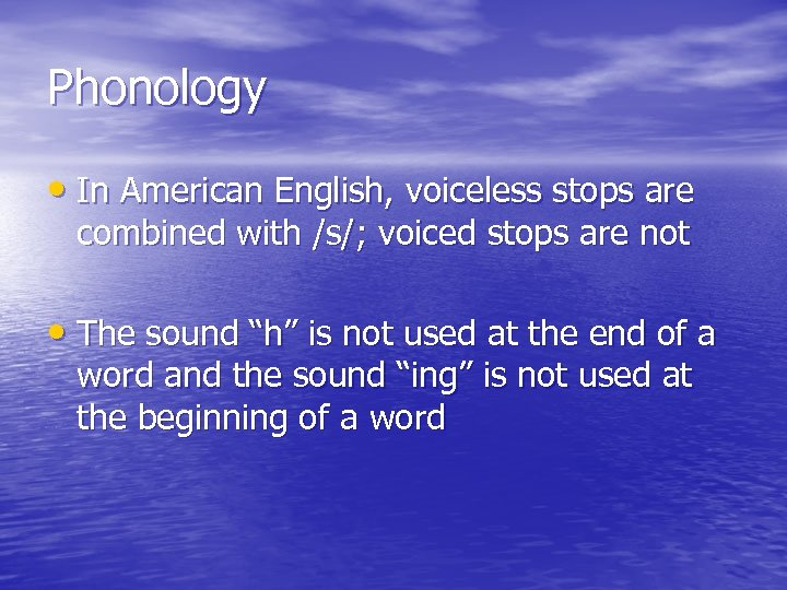 Phonology • In American English, voiceless stops are combined with /s/; voiced stops are