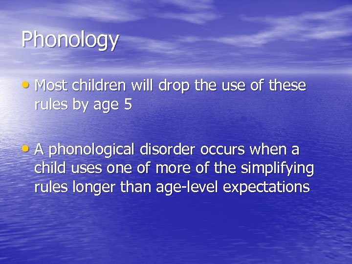 Phonology • Most children will drop the use of these rules by age 5