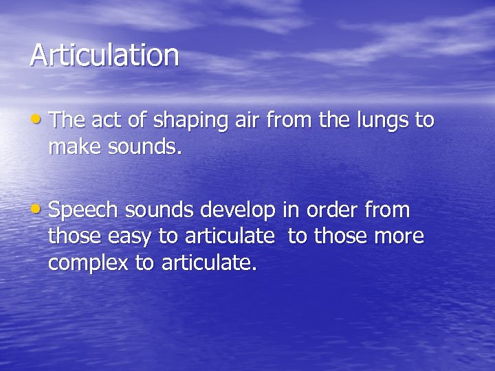 Articulation • The act of shaping air from the lungs to make sounds. •