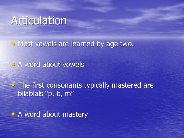 Articulation • Most vowels are learned by age two. • A word about vowels