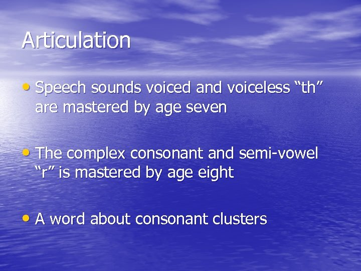 """Articulation • Speech sounds voiced and voiceless """"th"""" are mastered by age seven •"""