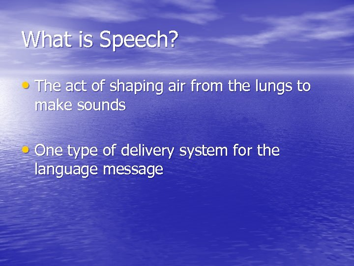 What is Speech? • The act of shaping air from the lungs to make