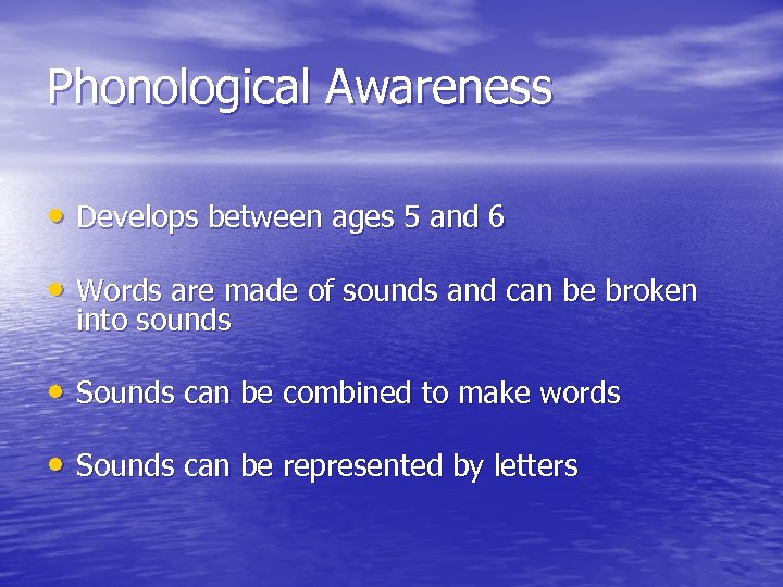 Phonological Awareness • Develops between ages 5 and 6 • Words are made of