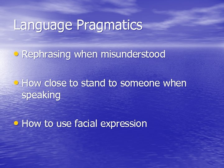 Language Pragmatics • Rephrasing when misunderstood • How close to stand to someone when
