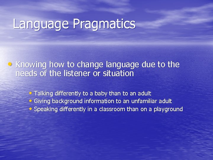 Language Pragmatics • Knowing how to change language due to the needs of the