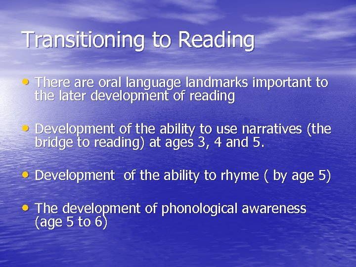 Transitioning to Reading • There are oral language landmarks important to the later development