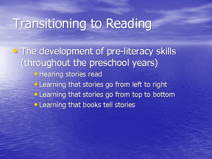 Transitioning to Reading • The development of pre-literacy skills (throughout the preschool years) •