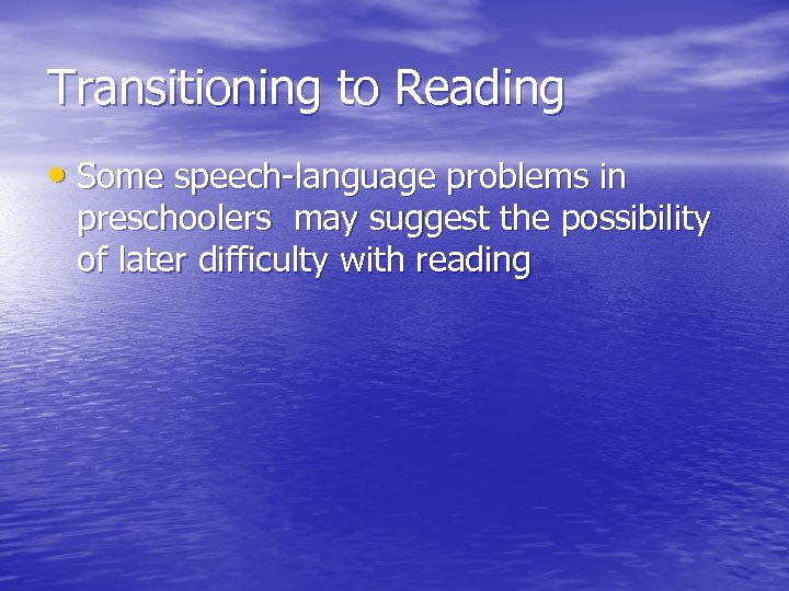 Transitioning to Reading • Some speech-language problems in preschoolers may suggest the possibility of