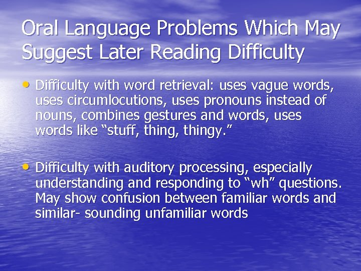 Oral Language Problems Which May Suggest Later Reading Difficulty • Difficulty with word retrieval: