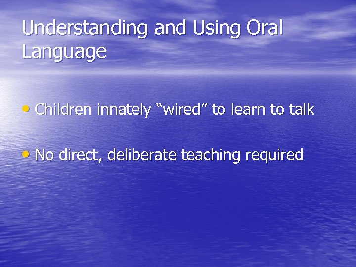 """Understanding and Using Oral Language • Children innately """"wired"""" to learn to talk •"""
