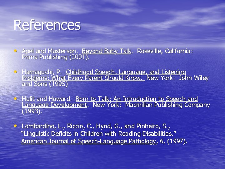 References • Apel and Masterson. Beyond Baby Talk. Roseville, California: Prima Publishing (2001). •