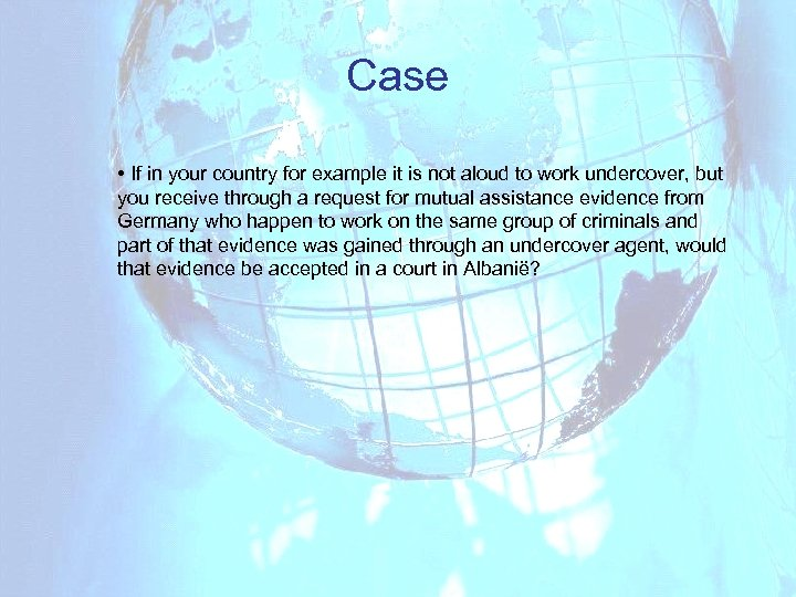 Case • If in your country for example it is not aloud to work