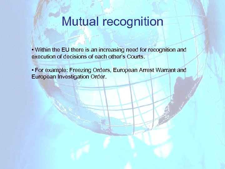 Mutual recognition • Within the EU there is an increasing need for recognition and