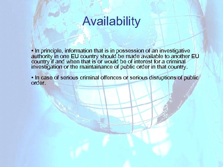 Availability • In principle, information that is in possession of an investigative authority in