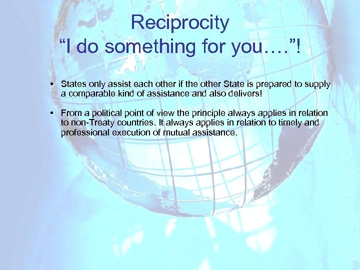 "Reciprocity ""I do something for you…. ""! • States only assist each other if"