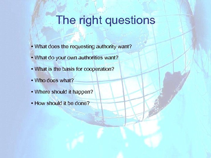 The right questions • What does the requesting authority want? • What do your