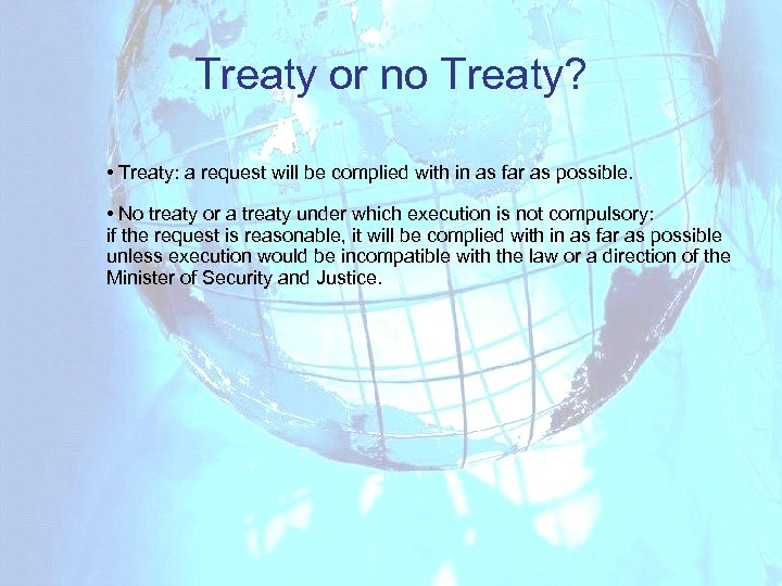Treaty or no Treaty? • Treaty: a request will be complied with in as