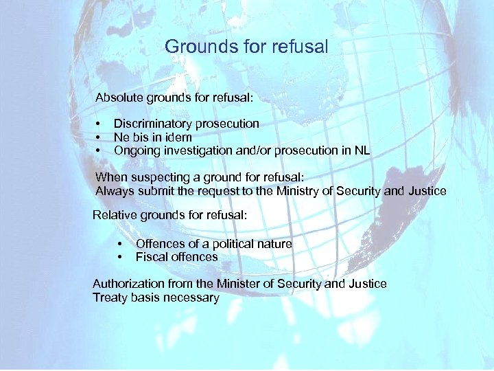Grounds for refusal Absolute grounds for refusal: • • • Discriminatory prosecution Ne bis
