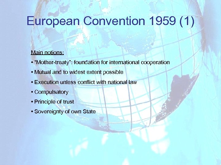 "European Convention 1959 (1) Main notions: • ""Mother-treaty"": foundation for international cooperation • Mutual"