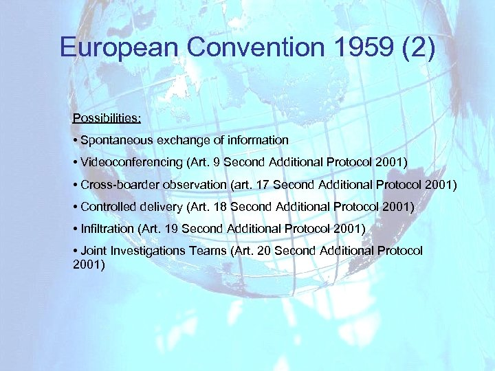 European Convention 1959 (2) Possibilities: • Spontaneous exchange of information • Videoconferencing (Art. 9