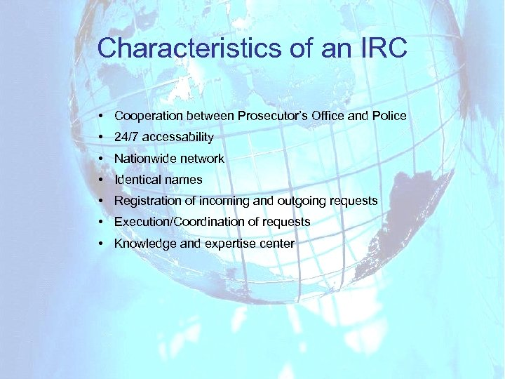 Characteristics of an IRC • Cooperation between Prosecutor's Office and Police • 24/7 accessability