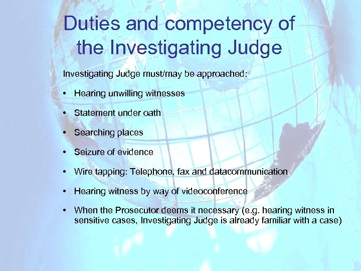 Duties and competency of the Investigating Judge must/may be approached: • Hearing unwilling witnesses