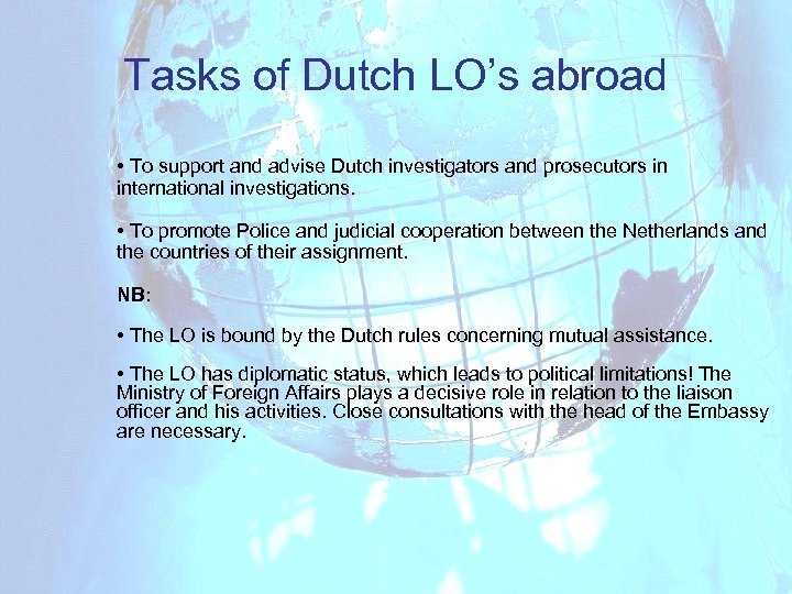 Tasks of Dutch LO's abroad • To support and advise Dutch investigators and prosecutors