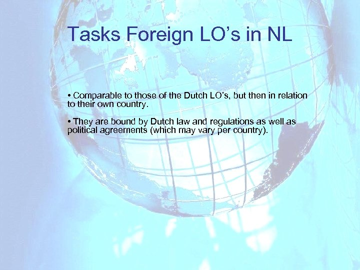 Tasks Foreign LO's in NL • Comparable to those of the Dutch LO's, but