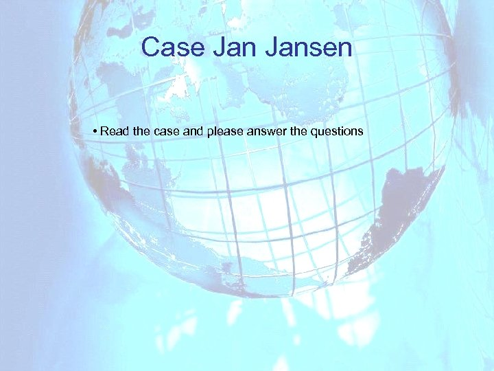 Case Jansen • Read the case and please answer the questions