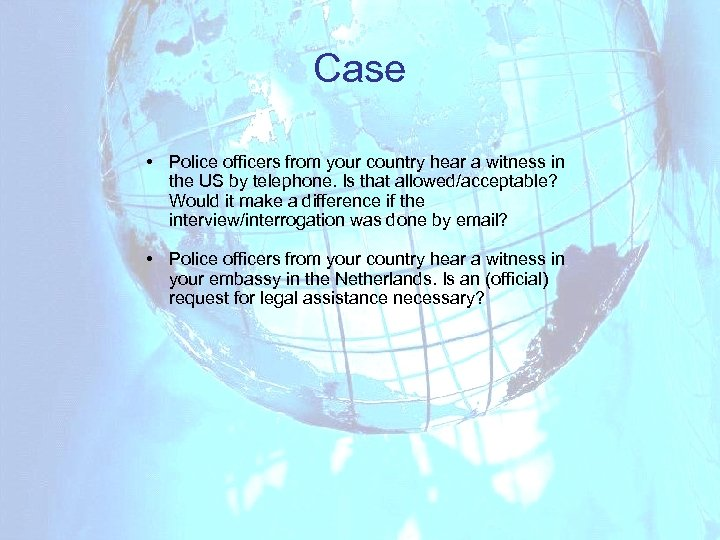 Case • Police officers from your country hear a witness in the US by