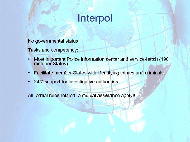 Interpol No governmental status. Tasks and competency: • Most important Police information center and