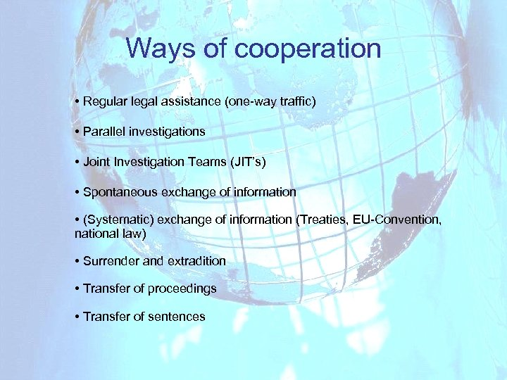 Ways of cooperation • Regular legal assistance (one-way traffic) • Parallel investigations • Joint