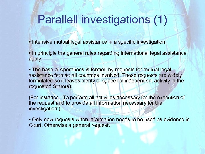 Parallell investigations (1) • Intensive mutual legal assistance in a specific investigation. • In