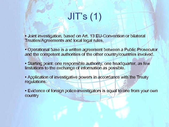 JIT's (1) • Joint investigation, based on Art. 13 EU-Convention or bilateral Treaties/Agreements and