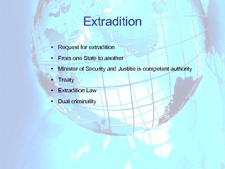Extradition • Request for extradition • From one State to another • Minister of