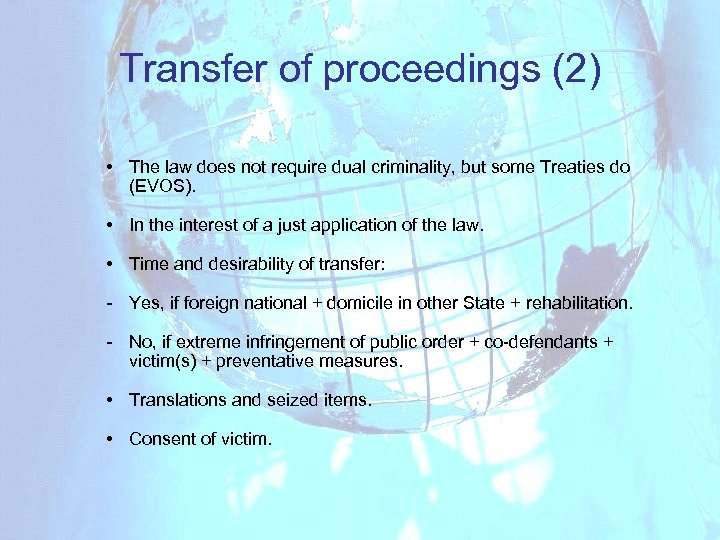 Transfer of proceedings (2) • The law does not require dual criminality, but some