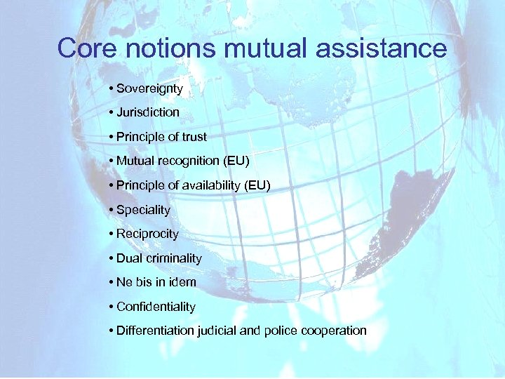 Core notions mutual assistance • Sovereignty • Jurisdiction • Principle of trust • Mutual
