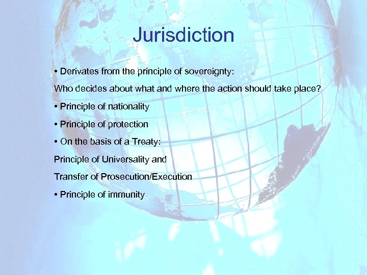 Jurisdiction • Derivates from the principle of sovereignty: Who decides about what and where