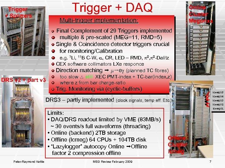Trigger + DAQ Trigger + Splitters Online Cluster Megonxx Multi-trigger implementation: Final Complement of