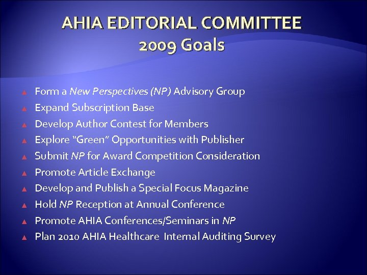 AHIA EDITORIAL COMMITTEE 2009 Goals ▲ ▲ ▲ ▲ ▲ Form a New Perspectives