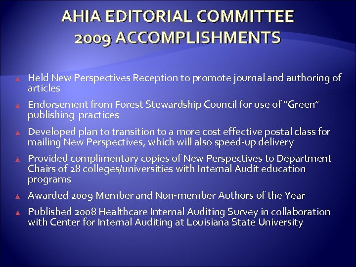 AHIA EDITORIAL COMMITTEE 2009 ACCOMPLISHMENTS ▲ Held New Perspectives Reception to promote journal and