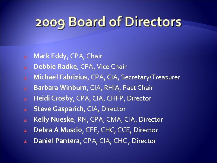 2009 Board of Directors ▲ ▲ ▲ ▲ ▲ Mark Eddy, CPA, Chair Debbie
