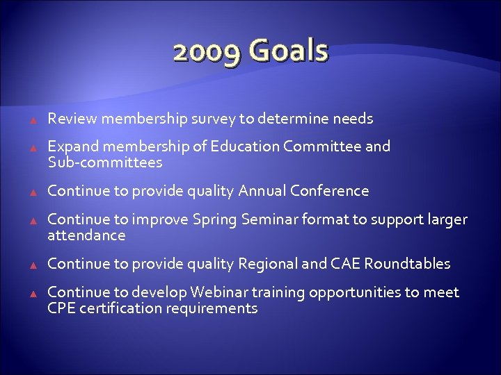 2009 Goals ▲ Review membership survey to determine needs ▲ Expand membership of Education