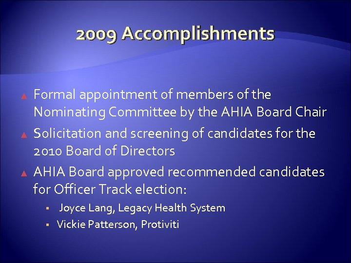 2009 Accomplishments ▲ ▲ ▲ Formal appointment of members of the Nominating Committee by